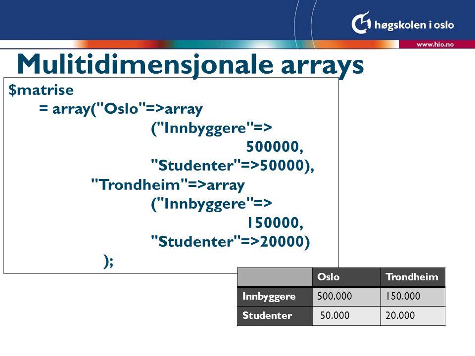 Mulitidimensjonale arrays $matrise = array(