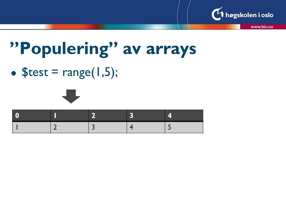"""""""Populering"""" av arrays l $test = range(1,5); 01234 12345"""