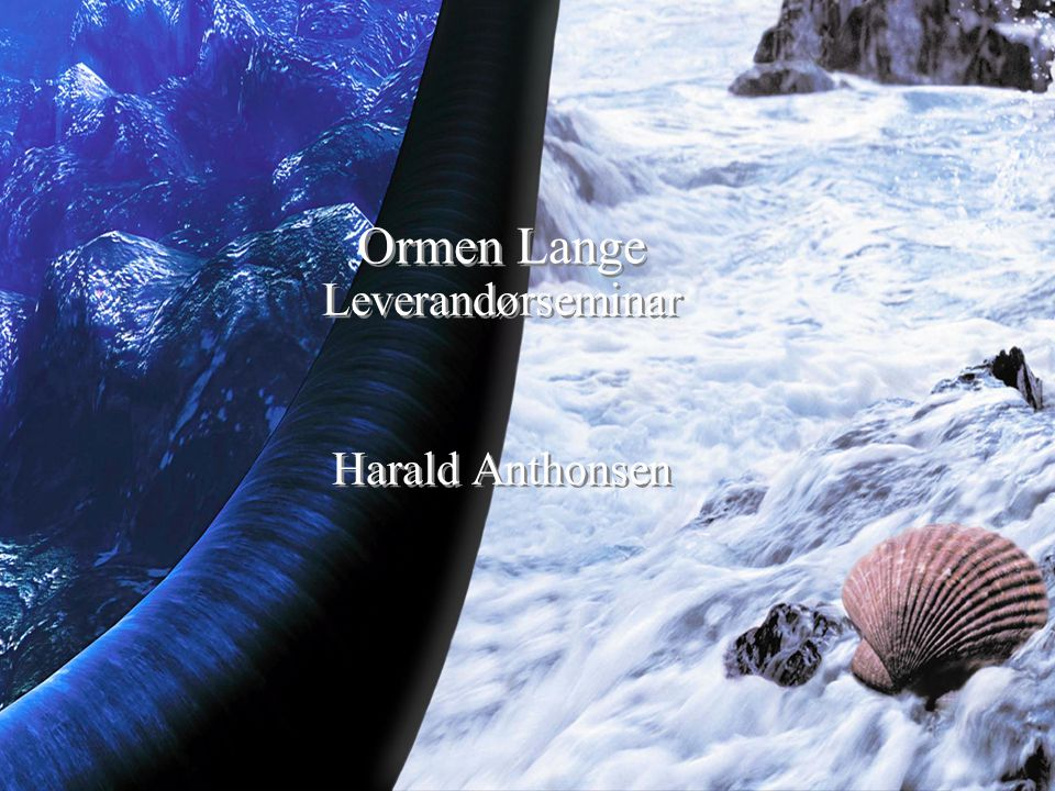 Ormen Lange Operations Ormen Lange Leverandørseminar Harald Anthonsen Leverandørseminar Harald Anthonsen