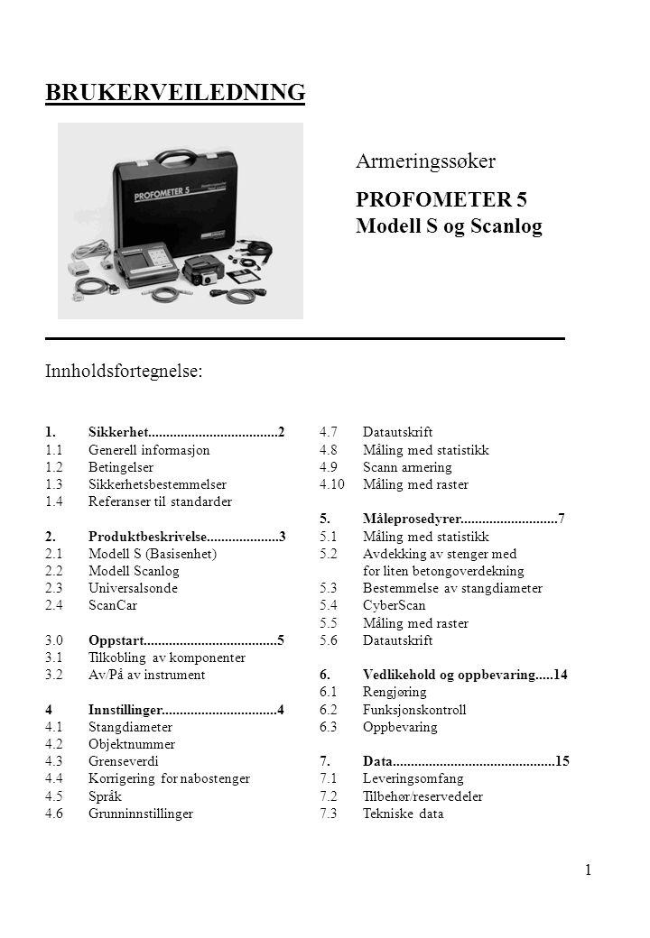 1 BRUKERVEILEDNING Armeringssøker PROFOMETER 5 Modell S og Scanlog 1.Sikkerhet....................................2 1.1Generell informasjon 1.2Betinge