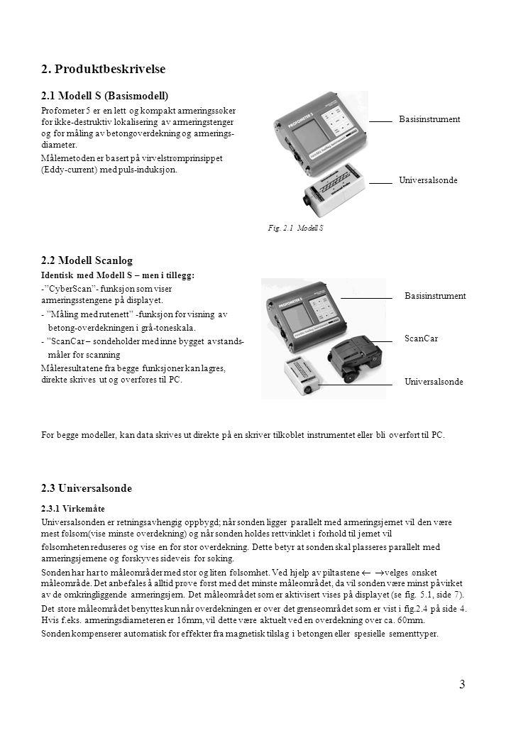 3 2.1 Modell S (Basismodell) Profometer 5 er en lett og kompakt armeringssøker for ikke-destruktiv lokalisering av armeringstenger og for måling av be