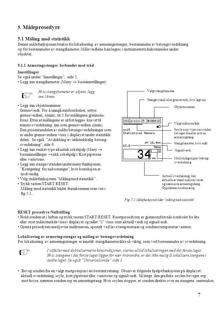 7 5.1 Måling med statistikk Denne målefunksjonen brukes for lokalisering av armeringsstenger, bestemmelse av betongoverdekning og for bestemmelse av s