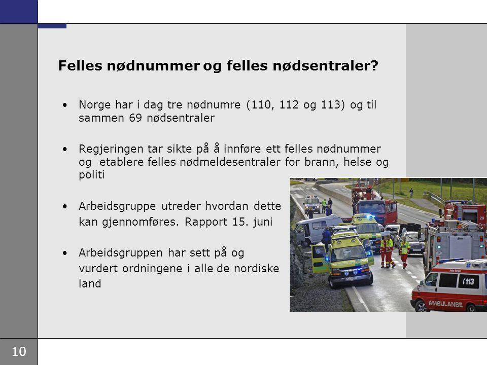 10 Felles nødnummer og felles nødsentraler? •Norge har i dag tre nødnumre (110, 112 og 113) og til sammen 69 nødsentraler •Regjeringen tar sikte på å