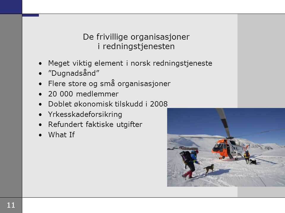 """11 De frivillige organisasjoner i redningstjenesten •Meget viktig element i norsk redningstjeneste •""""Dugnadsånd"""" •Flere store og små organisasjoner •2"""