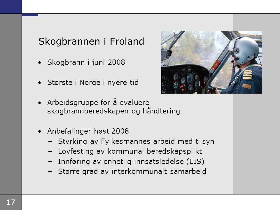 17 Skogbrannen i Froland •Skogbrann i juni 2008 •Største i Norge i nyere tid •Arbeidsgruppe for å evaluere skogbrannberedskapen og håndtering •Anbefal