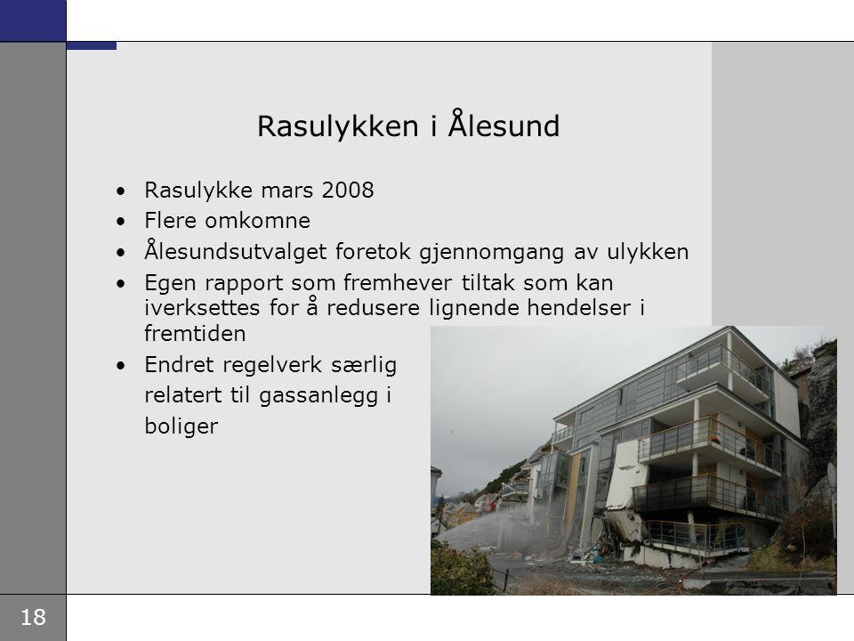 18 Rasulykken i Ålesund •Rasulykke mars 2008 •Flere omkomne •Ålesundsutvalget foretok gjennomgang av ulykken •Egen rapport som fremhever tiltak som ka