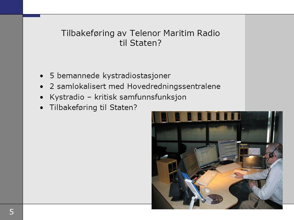 5 Tilbakeføring av Telenor Maritim Radio til Staten? •5 bemannede kystradiostasjoner •2 samlokalisert med Hovedredningssentralene •Kystradio – kritisk