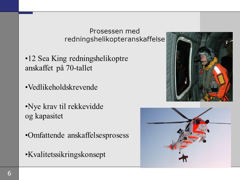 6 Prosessen med redningshelikopteranskaffelse •12 Sea King redningshelikoptre anskaffet på 70-tallet •Vedlikeholdskrevende •Nye krav til rekkevidde og