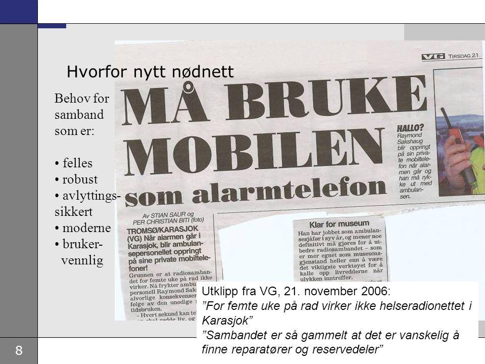 """8 Utklipp fra VG, 21. november 2006: """"For femte uke på rad virker ikke helseradionettet i Karasjok"""" """"Sambandet er så gammelt at det er vanskelig å fin"""
