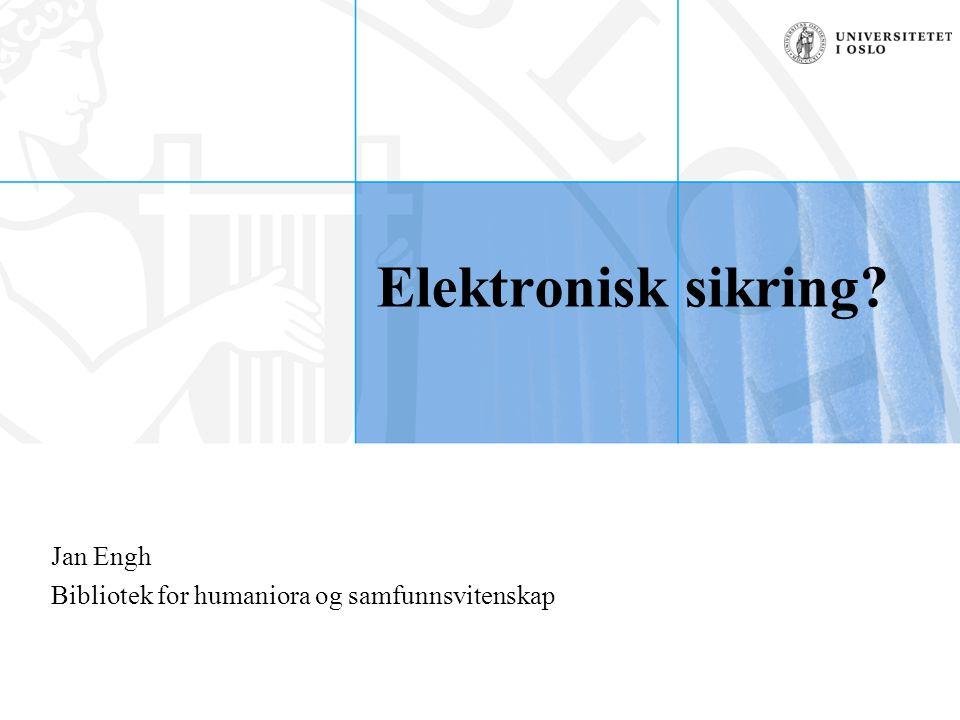 Elektronisk sikring? Jan Engh Bibliotek for humaniora og samfunnsvitenskap