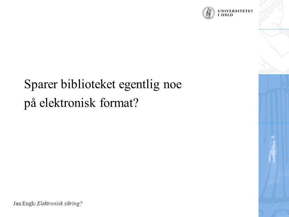 Jan Engh: Elektronisk sikring Sparer biblioteket egentlig noe på elektronisk format