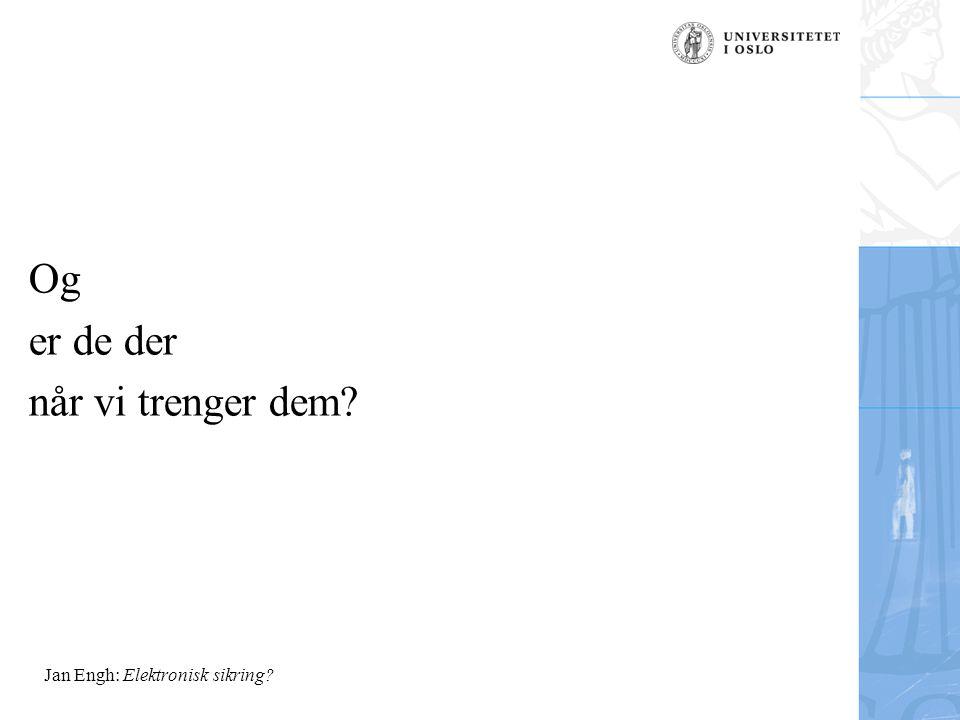Jan Engh: Elektronisk sikring? Og er de der når vi trenger dem?