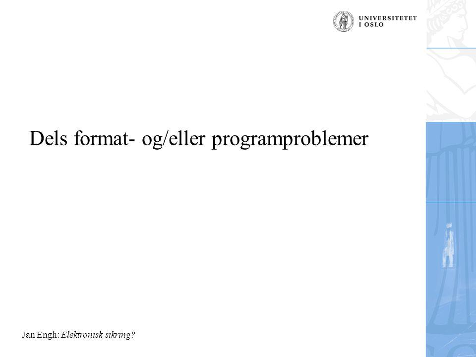 Jan Engh: Elektronisk sikring Dels format- og/eller programproblemer