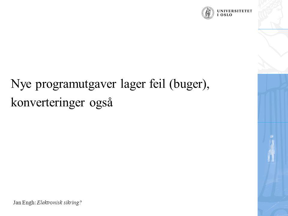 Jan Engh: Elektronisk sikring Nye programutgaver lager feil (buger), konverteringer også
