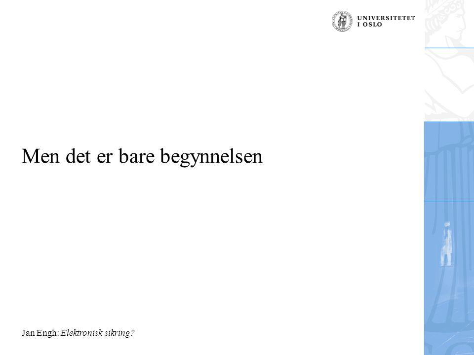 Jan Engh: Elektronisk sikring Men det er bare begynnelsen