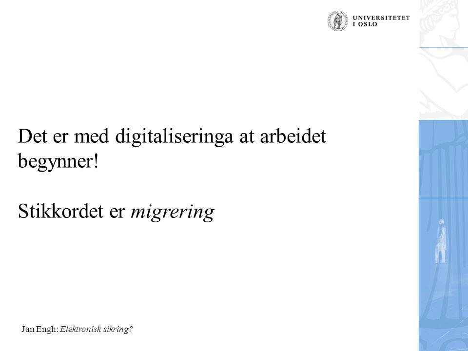 Jan Engh: Elektronisk sikring.Det er med digitaliseringa at arbeidet begynner.