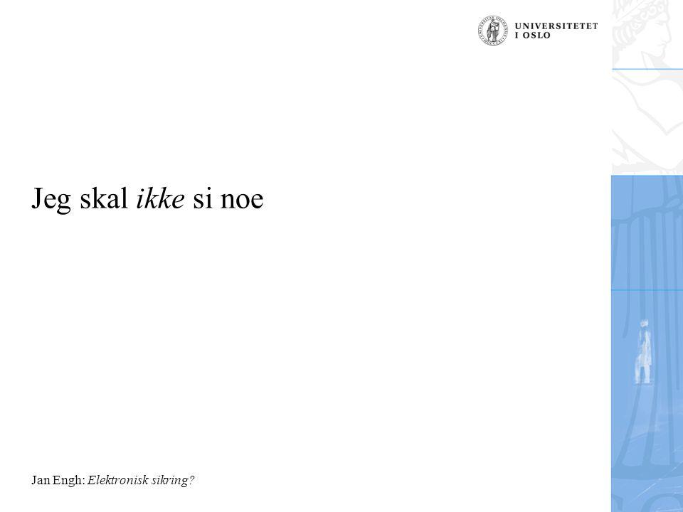 Jan Engh: Elektronisk sikring Jeg skal ikke si noe