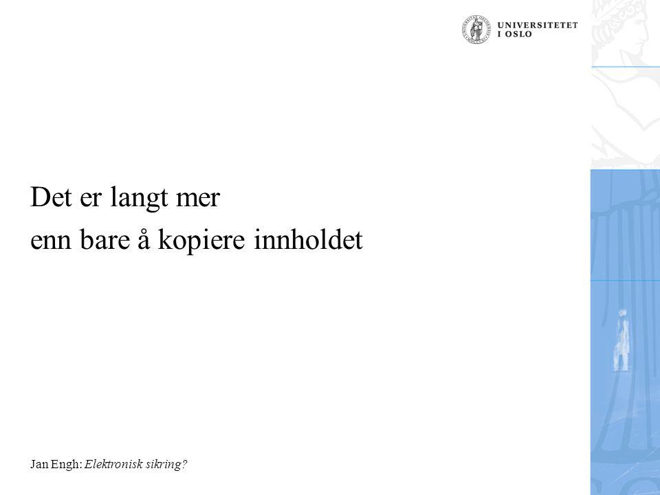 Jan Engh: Elektronisk sikring? Det er langt mer enn bare å kopiere innholdet