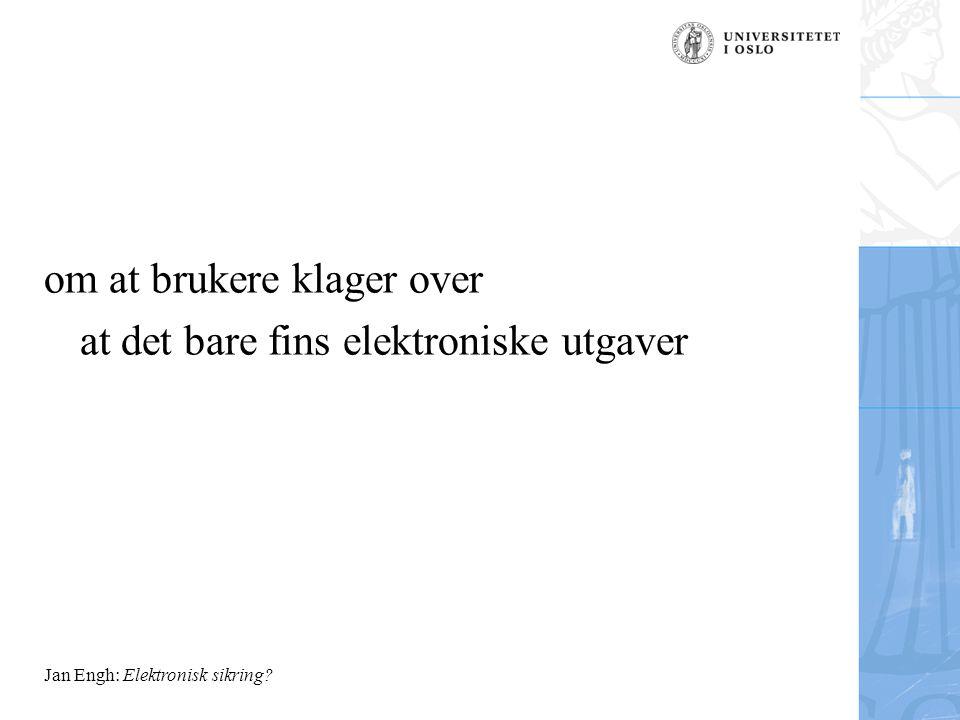 om at brukere klager over at det bare fins elektroniske utgaver Jan Engh: Elektronisk sikring