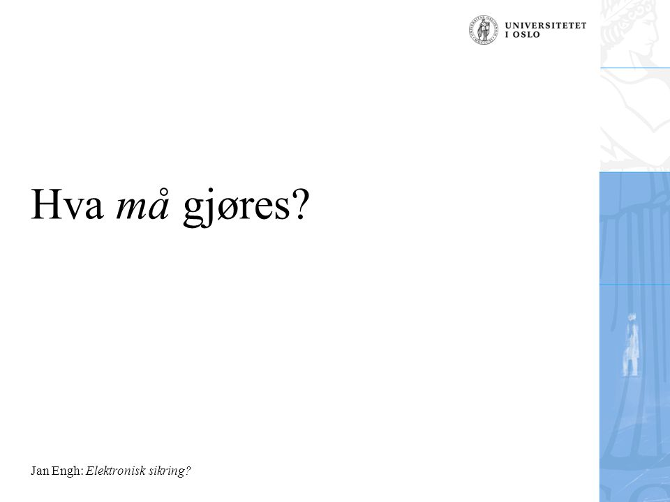 Jan Engh: Elektronisk sikring Hva må gjøres