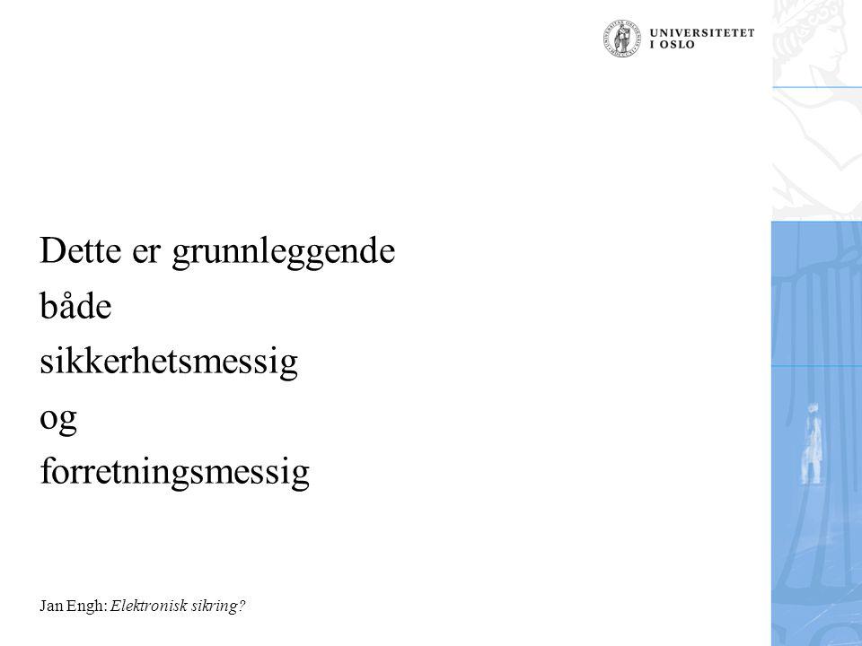 Jan Engh: Elektronisk sikring Dette er grunnleggende både sikkerhetsmessig og forretningsmessig