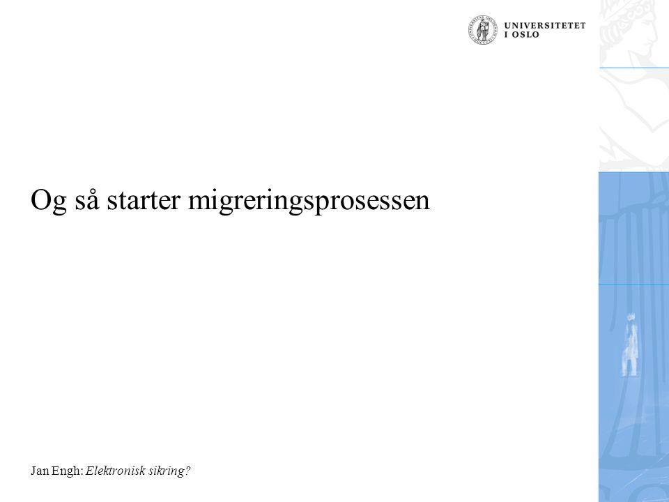 Jan Engh: Elektronisk sikring Og så starter migreringsprosessen