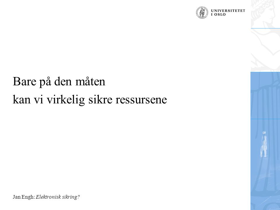 Jan Engh: Elektronisk sikring Bare på den måten kan vi virkelig sikre ressursene