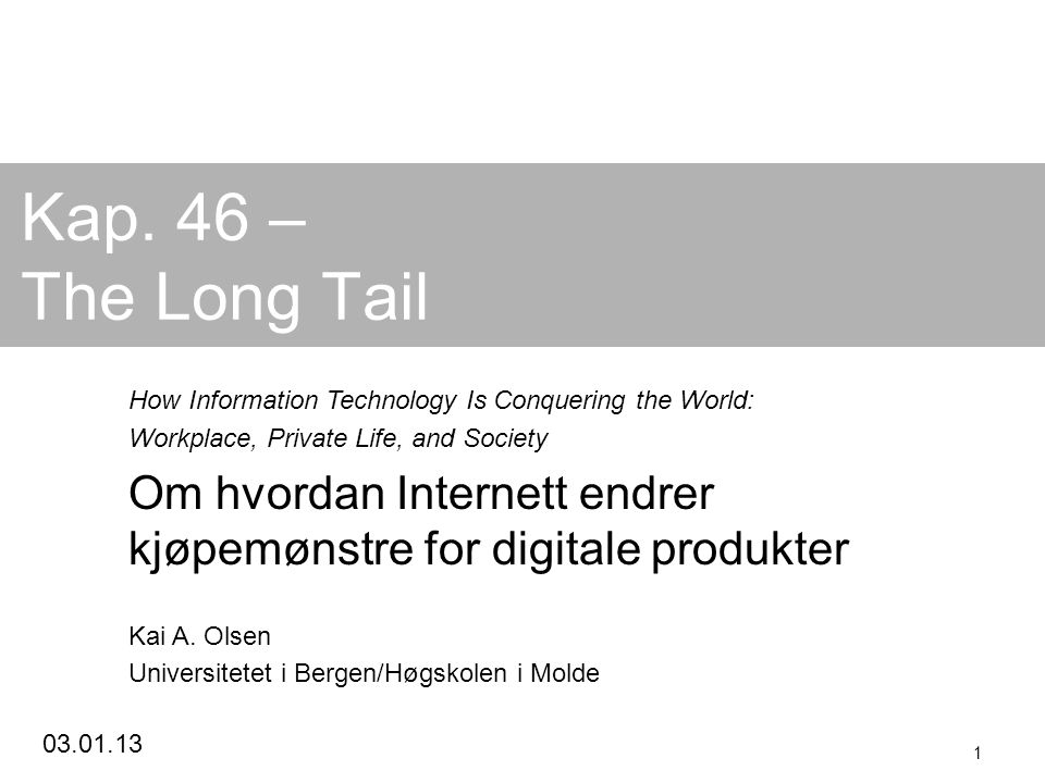 03.01.13 1 Kap. 46 – The Long Tail How Information Technology Is Conquering the World: Workplace, Private Life, and Society Om hvordan Internett endre