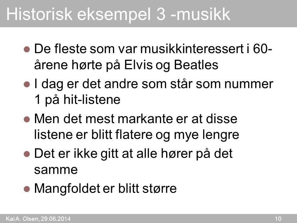 Kai A. Olsen, 29.06.2014 10 Historisk eksempel 3 -musikk  De fleste som var musikkinteressert i 60- årene hørte på Elvis og Beatles  I dag er det an