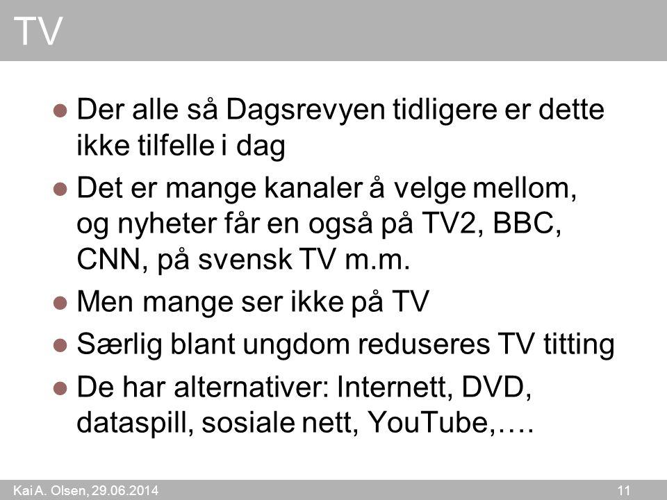 Kai A. Olsen, 29.06.2014 11 TV  Der alle så Dagsrevyen tidligere er dette ikke tilfelle i dag  Det er mange kanaler å velge mellom, og nyheter får e