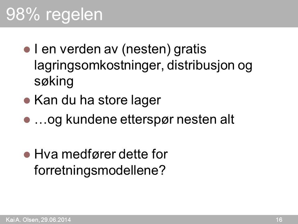 Kai A. Olsen, 29.06.2014 16 98% regelen  I en verden av (nesten) gratis lagringsomkostninger, distribusjon og søking  Kan du ha store lager  …og ku