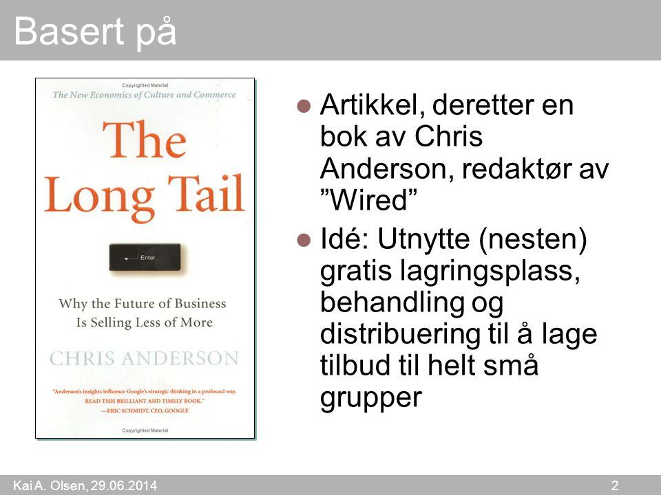 """Kai A. Olsen, 29.06.2014 2 Basert på  Artikkel, deretter en bok av Chris Anderson, redaktør av """"Wired""""  Idé: Utnytte (nesten) gratis lagringsplass,"""