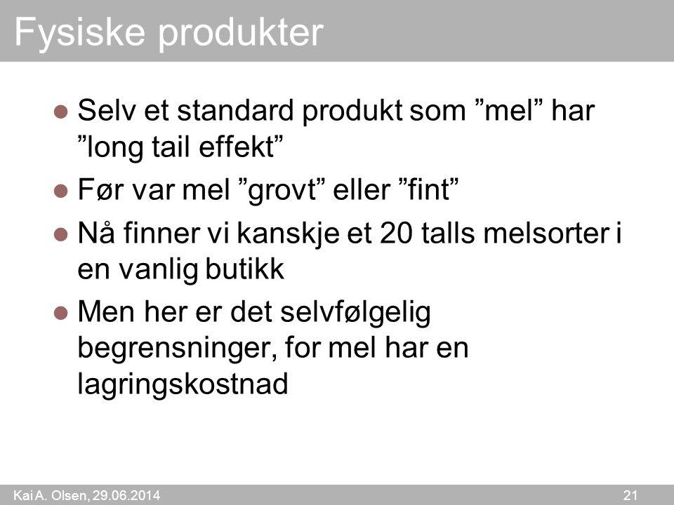 """Kai A. Olsen, 29.06.2014 21 Fysiske produkter  Selv et standard produkt som """"mel"""" har """"long tail effekt""""  Før var mel """"grovt"""" eller """"fint""""  Nå finn"""