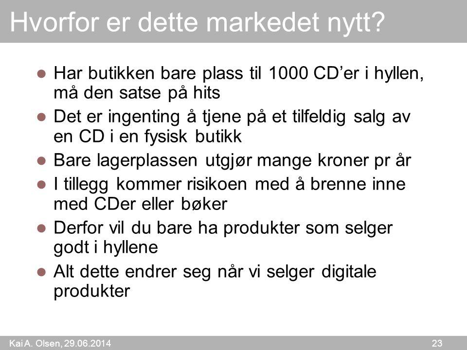 Kai A. Olsen, 29.06.2014 23 Hvorfor er dette markedet nytt?  Har butikken bare plass til 1000 CD'er i hyllen, må den satse på hits  Det er ingenting