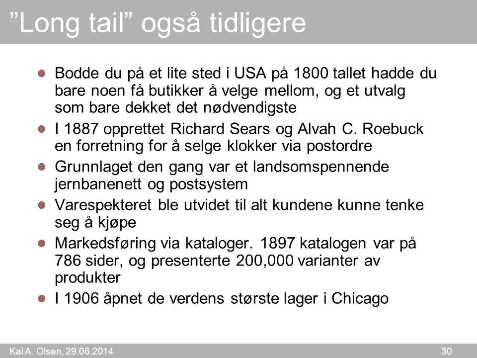 """Kai A. Olsen, 29.06.2014 30 """"Long tail"""" også tidligere  Bodde du på et lite sted i USA på 1800 tallet hadde du bare noen få butikker å velge mellom,"""