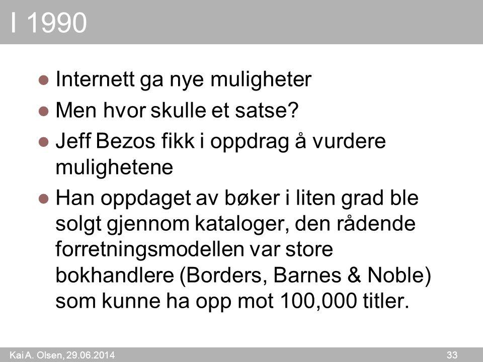 Kai A. Olsen, 29.06.2014 33 I 1990  Internett ga nye muligheter  Men hvor skulle et satse?  Jeff Bezos fikk i oppdrag å vurdere mulighetene  Han o