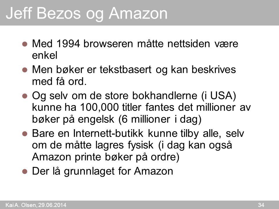 Kai A. Olsen, 29.06.2014 34 Jeff Bezos og Amazon  Med 1994 browseren måtte nettsiden være enkel  Men bøker er tekstbasert og kan beskrives med få or