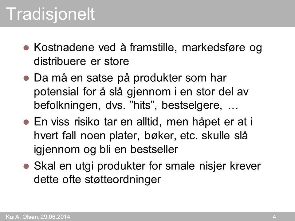 Kai A. Olsen, 29.06.2014 4 Tradisjonelt  Kostnadene ved å framstille, markedsføre og distribuere er store  Da må en satse på produkter som har poten