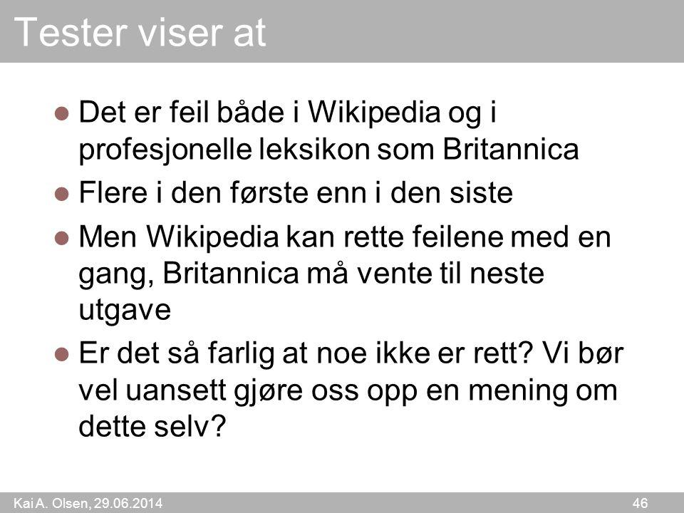 Kai A. Olsen, 29.06.2014 46 Tester viser at  Det er feil både i Wikipedia og i profesjonelle leksikon som Britannica  Flere i den første enn i den s