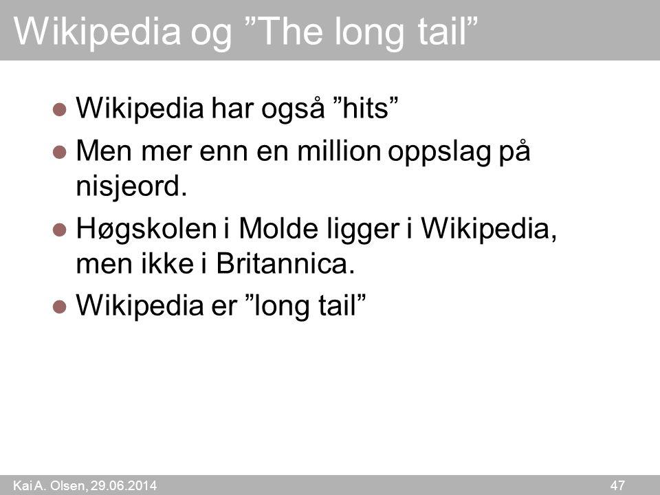 """Kai A. Olsen, 29.06.2014 47 Wikipedia og """"The long tail""""  Wikipedia har også """"hits""""  Men mer enn en million oppslag på nisjeord.  Høgskolen i Molde"""