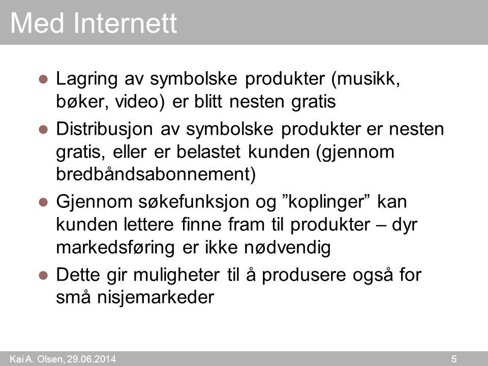Kai A. Olsen, 29.06.2014 5 Med Internett  Lagring av symbolske produkter (musikk, bøker, video) er blitt nesten gratis  Distribusjon av symbolske pr