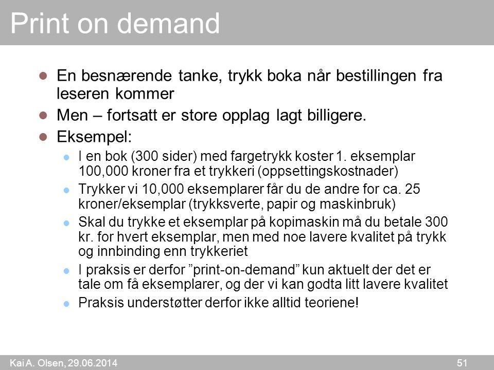 Kai A. Olsen, 29.06.2014 51 Print on demand  En besnærende tanke, trykk boka når bestillingen fra leseren kommer  Men – fortsatt er store opplag lag
