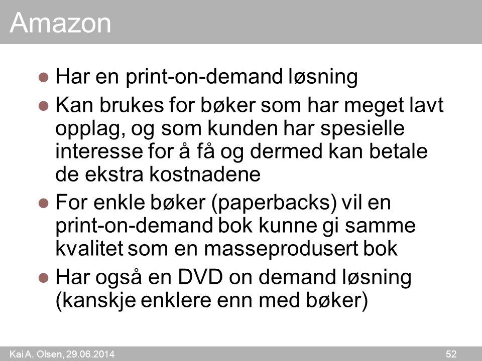 Kai A. Olsen, 29.06.2014 52 Amazon  Har en print-on-demand løsning  Kan brukes for bøker som har meget lavt opplag, og som kunden har spesielle inte