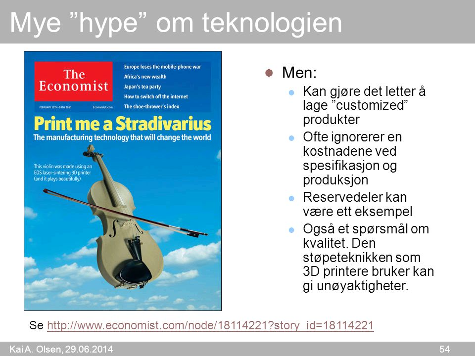"""Kai A. Olsen, 29.06.2014 54 Mye """"hype"""" om teknologien  Men:  Kan gjøre det letter å lage """"customized"""" produkter  Ofte ignorerer en kostnadene ved s"""