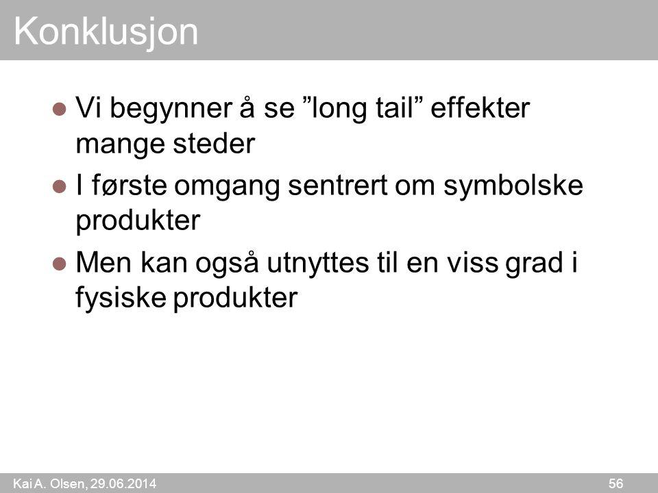 """Kai A. Olsen, 29.06.2014 56 Konklusjon  Vi begynner å se """"long tail"""" effekter mange steder  I første omgang sentrert om symbolske produkter  Men ka"""