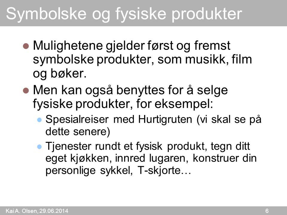 Kai A. Olsen, 29.06.2014 6 Symbolske og fysiske produkter  Mulighetene gjelder først og fremst symbolske produkter, som musikk, film og bøker.  Men