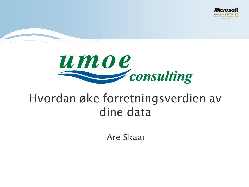 Hvordan øke forretningsverdien av dine data Are Skaar