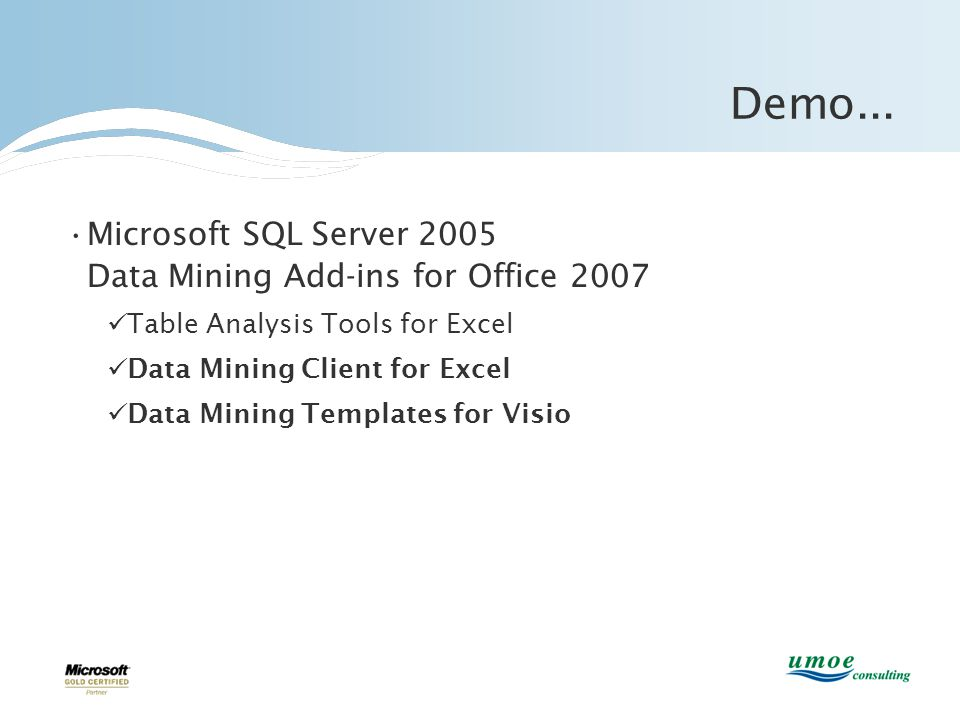 Demo... •Microsoft SQL Server 2005 Data Mining Add-ins for Office 2007  Table Analysis Tools for Excel  Data Mining Client for Excel  Data Mining T