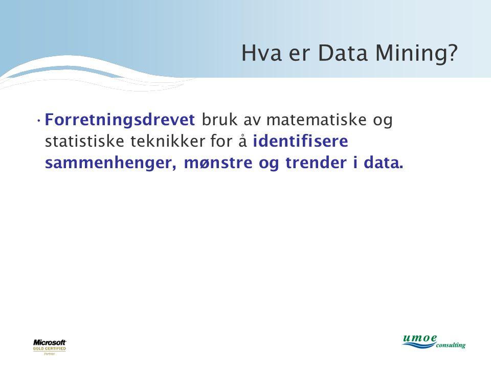 Hva er Data Mining? •Forretningsdrevet bruk av matematiske og statistiske teknikker for å identifisere sammenhenger, mønstre og trender i data.
