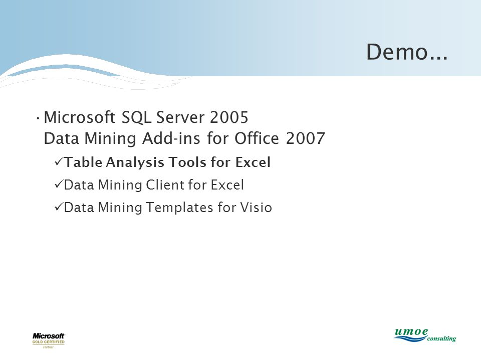 Demo... •Microsoft SQL Server 2005 Data Mining Add-ins for Office 2007  Table Analysis Tools for Excel  Data Mining Client for Excel  Data Mining T